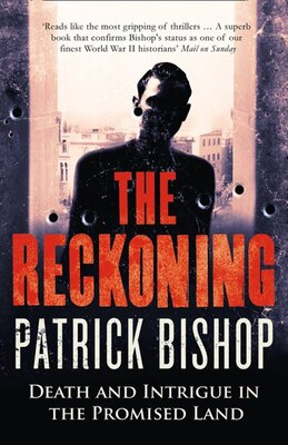 Book The Reckoning: Death And Intrigue In The Promised Land by Patrick Bishop