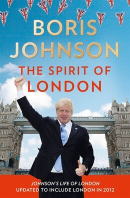 Book The Spirit Of London by Boris Johnson