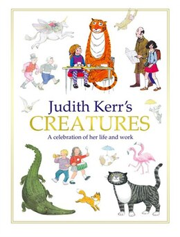 Book Judith Kerr's Creatures: A Celebration of the Life and Work of Judith Kerr: A Celebration Of The… by Judith Kerr
