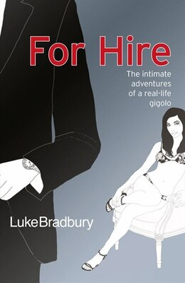 Book For Hire: The Intimate Adventures Of A Gigolo by Luke Bradbury