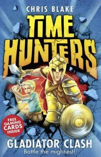 Book Gladiator Clash (Time Hunters, Book 1) by Chris Blake