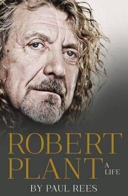 Book Robert Plant: A Life The Biography by Paul Rees