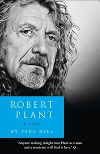 Robert Plant: A Life: The Biography: The Biography