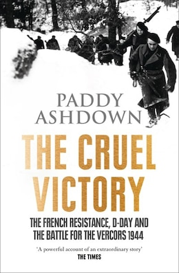Book The Cruel Victory: The French Resistance  D-Day And The Battle For The Vercors 1 by Paddy Ashdown