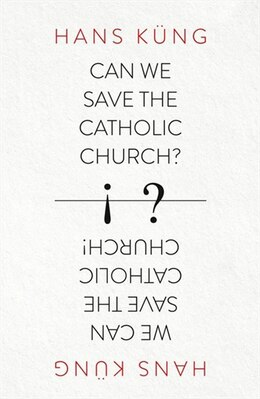 Book Can We Save The Catholic Church? by Hans Kung