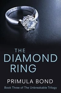 The Diamond Ring (Unbreakable Trilogy, Book 3) by Primula Bond