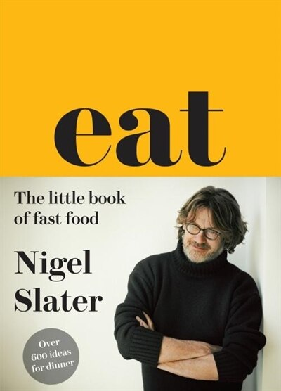 Eat - The Little Book of Fast Food: (Cloth-covered, flexible binding) by Nigel Slater