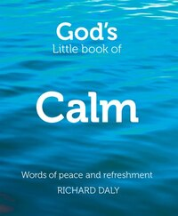 God's Little Book of Calm: Words of peace and refreshment: Words Of Peace And Refreshment