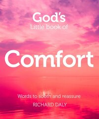 God's Little Book of Comfort: Words to soothe and reassure: Words To Soothe And Reassure