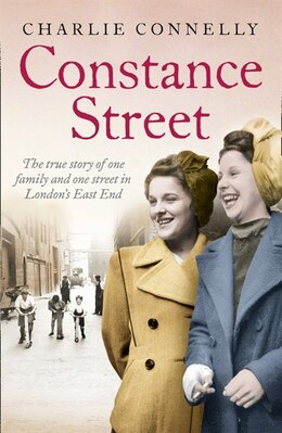 Book Constance Street: The true story of one family and one street in London's East End by Charlie Connelly