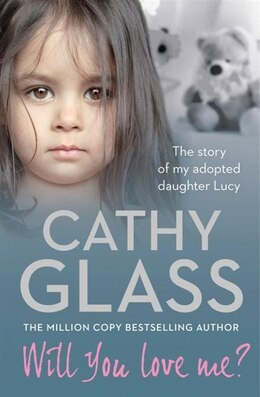 Book Will You Love Me?: The story of my adopted daughter Lucy: The story of my adopted daughter Lucy by Cathy Glass