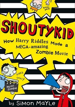 Book How Harry Riddles Made a Mega-Amazing Zombie Movie (Shoutykid, Book 1) by Simon Mayle