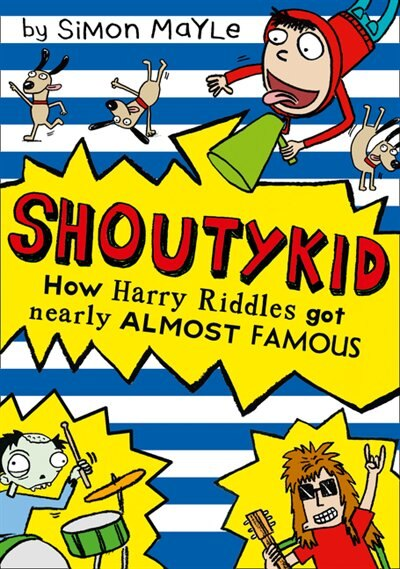 How Harry Riddles Got Nearly Almost Famous (Shoutykid, Book 3) by Simon Mayle