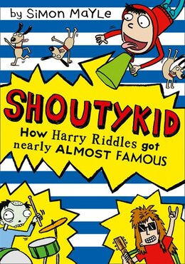 Book How Harry Riddles Got Nearly Almost Famous (Shoutykid, Book 3) by Simon Mayle