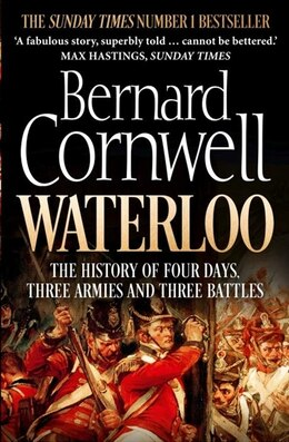 Book Waterloo: The History of Four Days, Three Armies and Three Battles: The History Of Four Days  Three… by Bernard Cornwell
