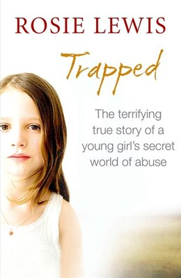 Book Trapped: The Terrifying True Story of a Secret World of Abuse by Rosie Lewis