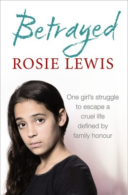 Book Betrayed: The heartbreaking true story of a struggle to escape a cruel life defined by family… by Rosie Lewis