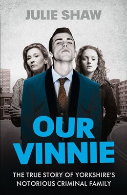 Book Our Vinnie: The true story of Yorkshire's notorious criminal family (Tales of the Notorious Hudson… by Julie Shaw