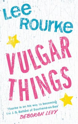 Book Vulgar Things by Lee Rourke