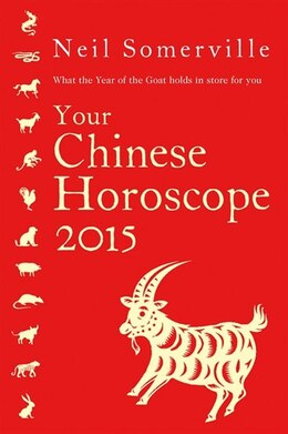 Book Your Chinese Horoscope 2015: What the year of the goat holds in store for you: What The Year Of The… by Neil Somerville