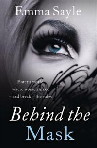 Behind the Mask: Enter a World Where Women Make - and Break - the Rules by Emma Sayle