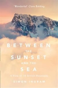 Book Between the Sunset and the Sea: A View of 16 British Mountains by Simon Ingram