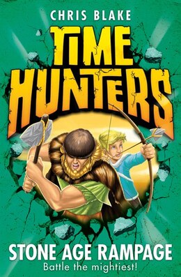 Book Stone Age Rampage (Time Hunters, Book 10) by Chris Blake