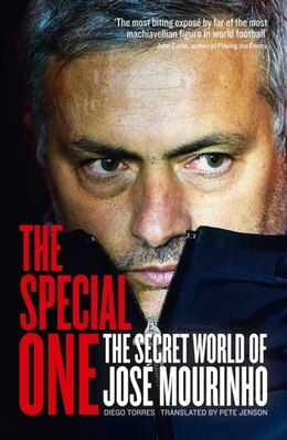 Book The Special One: The Dark Side Of Jose Mourinho by Diego Torres
