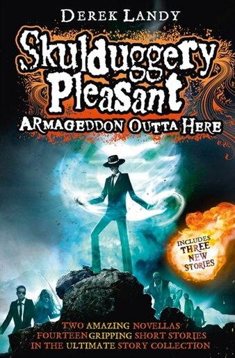 Armageddon Outta Here - The World of Skulduggery Pleasant: The World Of Skulduggery Pleasant by Derek Landy