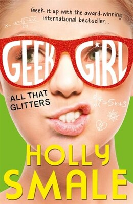 Book All That Glitters (Geek Girl, Book 4) by Holly Smale