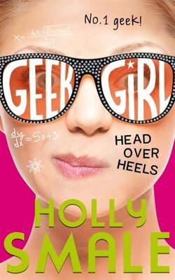 Book Head Over Heels (geek Girl, Book 5) by Holly Smale