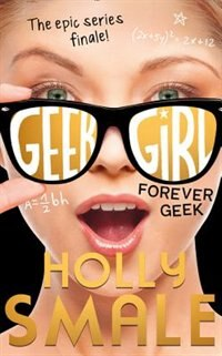 Book Forever Geek (geek Girl, Book 6) by Holly Smale