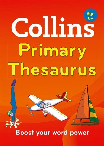 Collins Primary Thesaurus: Boost Your Word Power, For Age 8+ by Collins Dictionaries