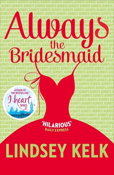 Always The Bridesmaid de Lindsey Kelk