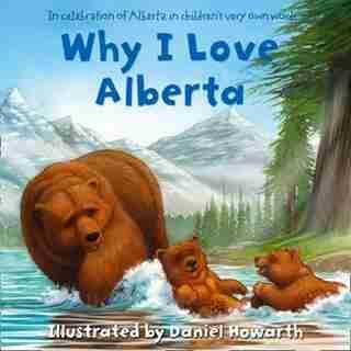 Why I Love Alberta by Daniel Howarth