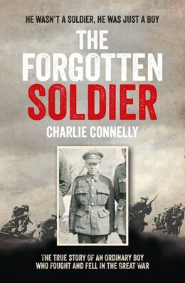 Book The Forgotten Soldier: He Went Off To Fight In The Great War-And Never Came Home by Charlie Connelly