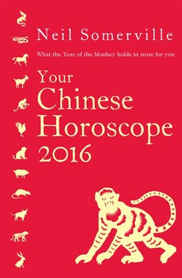 Book Your Chinese Horoscope 2016: What the Year of the Monkey holds in store for you: What The Year Of… by Neil Somerville
