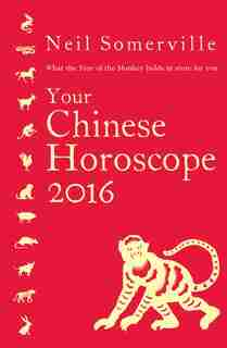 Your Chinese Horoscope 2016: What the Year of the Monkey holds in store for you: What The Year Of The Monkey Holds In Store For You by Neil Somerville