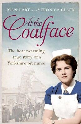 Book At the Coalface: The memoir of a pit nurse: The Memoir Of A Pit Nurse by Joan Hart