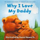 Book Why I Love My Daddy Cased Board Book by Daniel Howarth