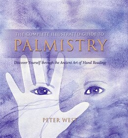 Book Complete Illustrated Guide To - Palmistry: Discover Yourself Through The Ancient by Peter West