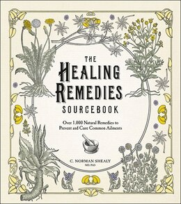 Book The Healing Remedies Sourcebook: Over 1 000 Natural Remedies For The Prevention And Cure Of Common… by C. Norman Shealy
