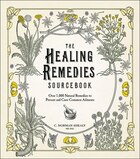 The Healing Remedies Sourcebook: Over 1 000 Natural Remedies For The Prevention And Cure Of Common…