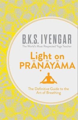 Book Light on Pranayama: The Definitive Guide to the Art of Breathing: The Definitive Guide To The Art… by B.k.s. Iyengar