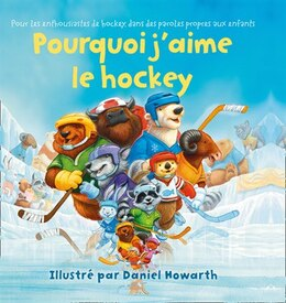 Book Pourquoi J'aime Le Hockey (Board Book) by Daniel Howarth