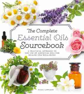 The Complete Essential Oils Sourcebook by Julia Lawless