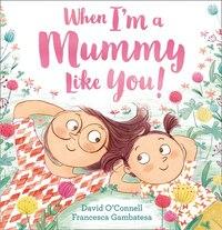 When I'm A Mummy Like You!