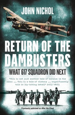Book Return of the Dambusters: What 617 Squadron Did Next by John Nichol