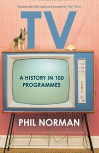 Book Television: A History in 100 Programmes by Phil Norman