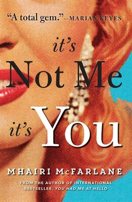 Book It's Not Me, It's You by Mhairi McFarlane